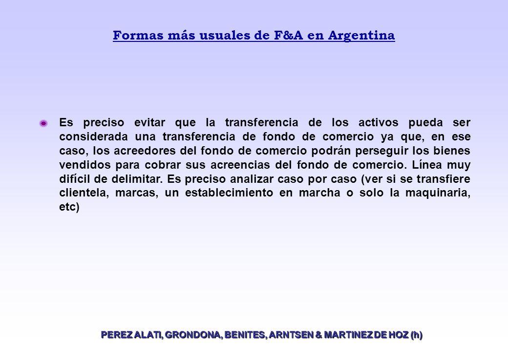 Formas más usuales de F&A en Argentina PEREZ ALATI, GRONDONA, BENITES, ARNTSEN & MARTINEZ DE HOZ (h) Bajo este esquema el comprador adquiere un fondo de comercio siguiendo el procedimiento establecido por la Ley 11.867 (Ley de Transferencia de Fondo de Comercio).
