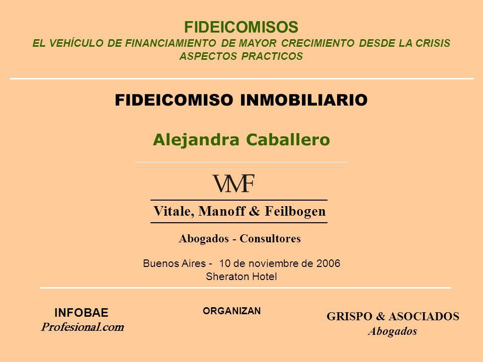 FIDEICOMISOS EL VEHÍCULO DE FINANCIAMIENTO DE MAYOR CRECIMIENTO DESDE LA CRISIS ASPECTOS PRACTICOS FIDEICOMISO INMOBILIARIO Alejandra Caballero Buenos