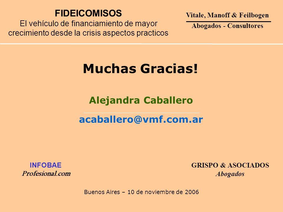 Buenos Aires – 10 de noviembre de 2006 Muchas Gracias! FIDEICOMISOS El vehículo de financiamiento de mayor crecimiento desde la crisis aspectos practi