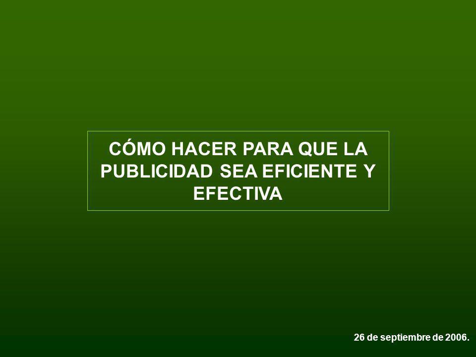 CÓMO HACER PARA QUE LA PUBLICIDAD SEA EFICIENTE Y EFECTIVA 26 de septiembre de 2006.