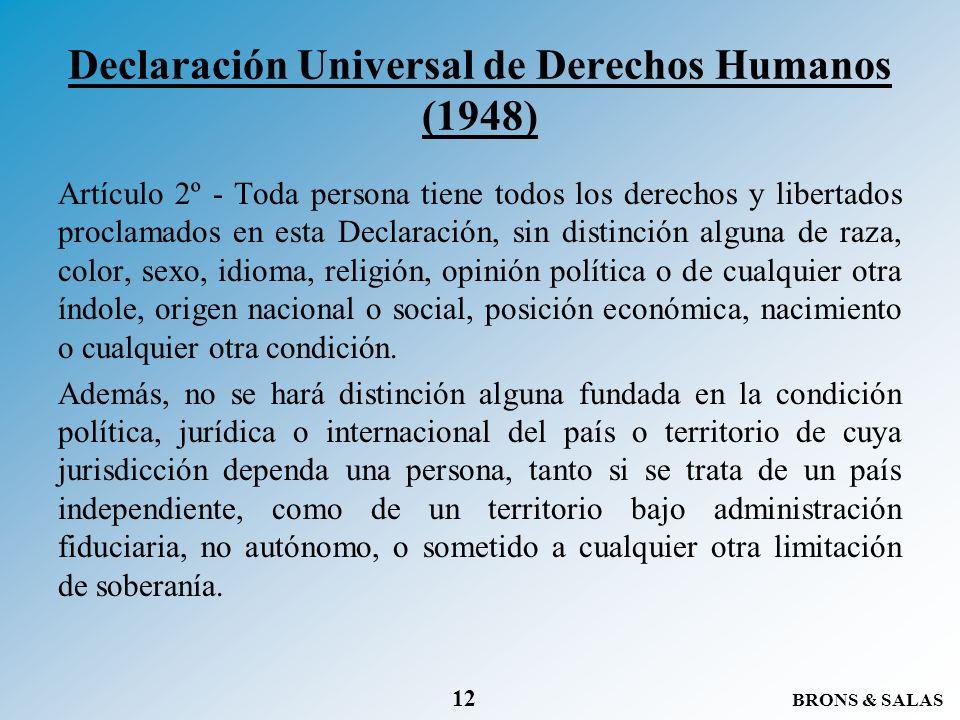 BRONS & SALAS 12 Declaración Universal de Derechos Humanos (1948) Artículo 2º - Toda persona tiene todos los derechos y libertados proclamados en esta