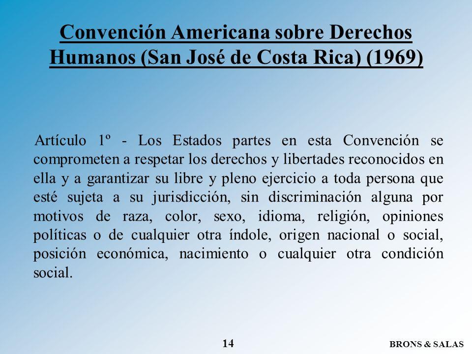 BRONS & SALAS 14 Convención Americana sobre Derechos Humanos (San José de Costa Rica) (1969) Artículo 1º - Los Estados partes en esta Convención se co