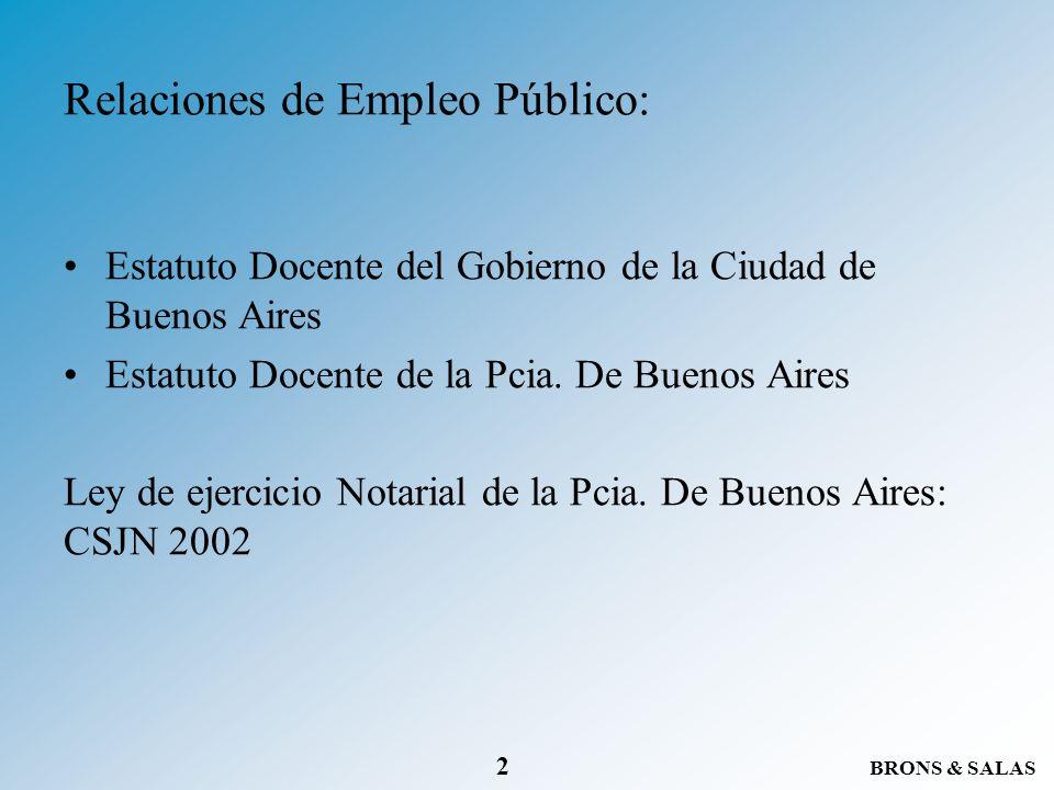 BRONS & SALAS 2 Relaciones de Empleo Público: Estatuto Docente del Gobierno de la Ciudad de Buenos Aires Estatuto Docente de la Pcia. De Buenos Aires