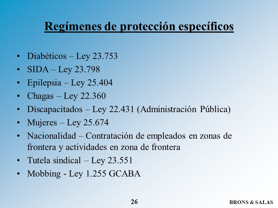 BRONS & SALAS 26 Regímenes de protección específicos Diabéticos – Ley 23.753 SIDA – Ley 23.798 Epilepsia – Ley 25.404 Chagas – Ley 22.360 Discapacitad