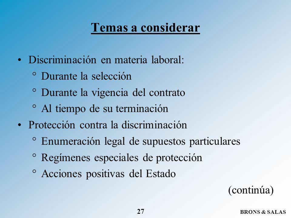 BRONS & SALAS 27 Temas a considerar Discriminación en materia laboral: °Durante la selección °Durante la vigencia del contrato °Al tiempo de su termin