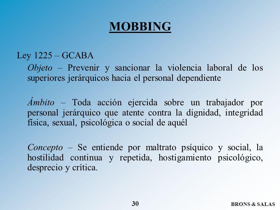 BRONS & SALAS 30 MOBBING Ley 1225 – GCABA Objeto – Prevenir y sancionar la violencia laboral de los superiores jerárquicos hacia el personal dependien
