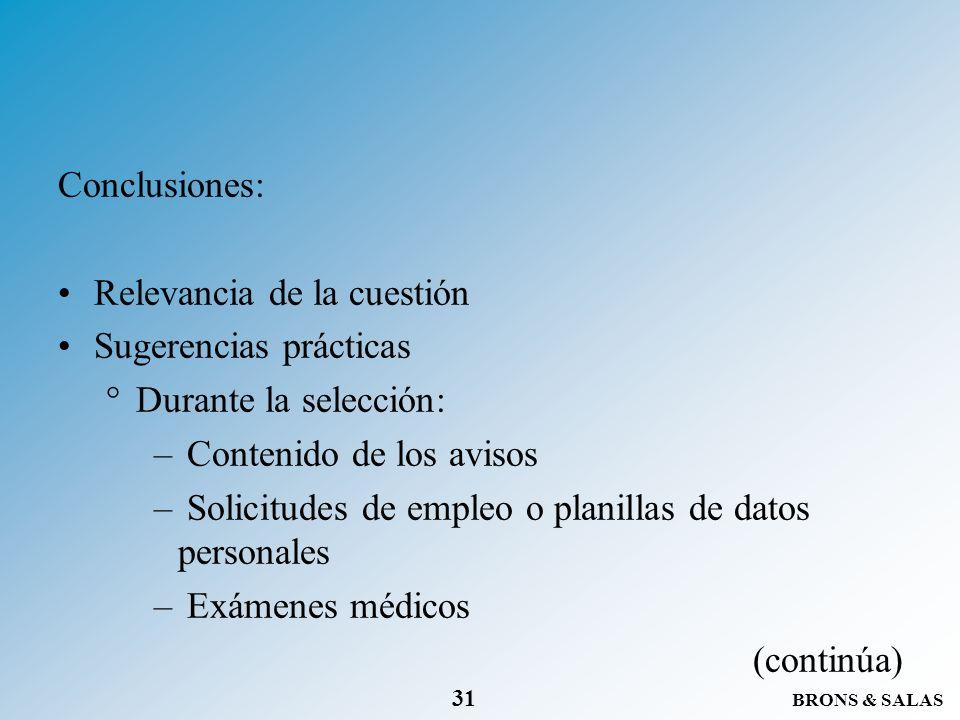 BRONS & SALAS 31 Conclusiones: Relevancia de la cuestión Sugerencias prácticas °Durante la selección: – Contenido de los avisos – Solicitudes de emple