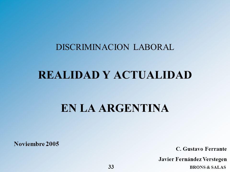 BRONS & SALAS 33 DISCRIMINACION LABORAL REALIDAD Y ACTUALIDAD EN LA ARGENTINA Noviembre 2005 C. Gustavo Ferrante Javier Fernández Verstegen