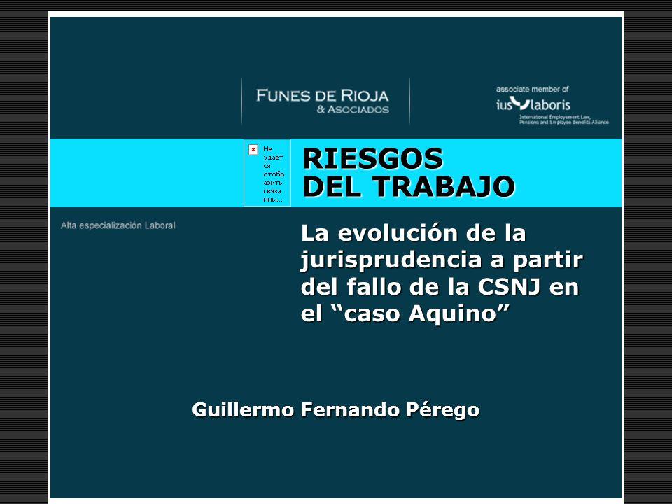 Desayuno de Trabajo RIESGOS DEL TRABAJO La evolución de la jurisprudencia a partir del fallo de la CSNJ en el caso Aquino Guillermo Fernando Pérego