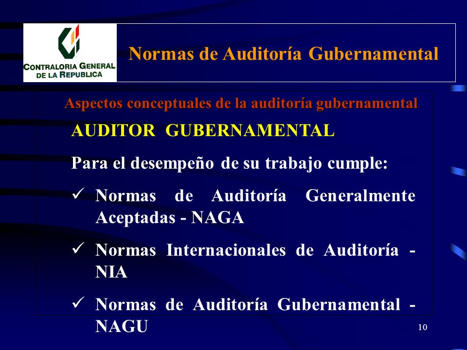 9 AUDITOR GUBERNAMENTAL Profesional que reúne los requisitos necesarios para el ejercicio del Trabajo de auditoría en las entidades sujetas al ámbito