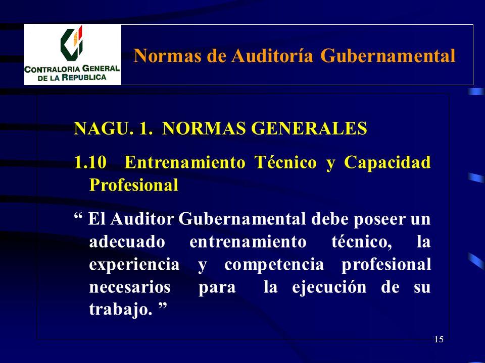 14 NAGU. 1. NORMAS GENERALES Se relacionan con las cualidades del auditor y la calidad de su trabajo. Se aplica en las fases de Planificación, Trabajo