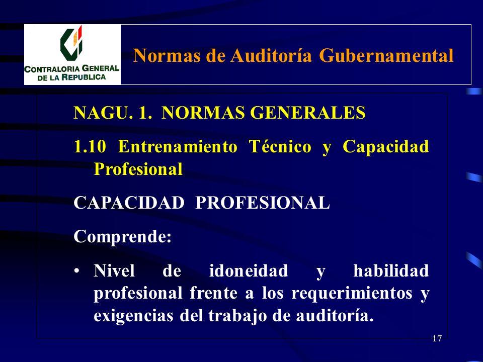 16 NAGU. 1. NORMAS GENERALES 1.10 Entrenamiento Técnico y Capacidad Profesional ENTRENAMIENTO TÉCNICO Comprende: Preparación en técnicas de auditoría.