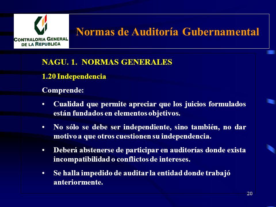 19 NAGU. 1. NORMAS GENERALES 1.20 Independencia El Auditor debe adoptar una actitud de independencia de criterio respecto de la entidad examinada y se