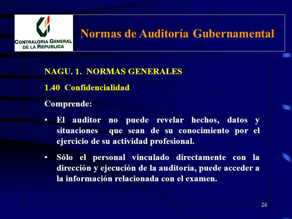 25 NAGU. 1. NORMAS GENERALES 1.40 Confidencialidad El Auditor gubernamental debe mantener absoluta reserva respecto a la información que conozca en el