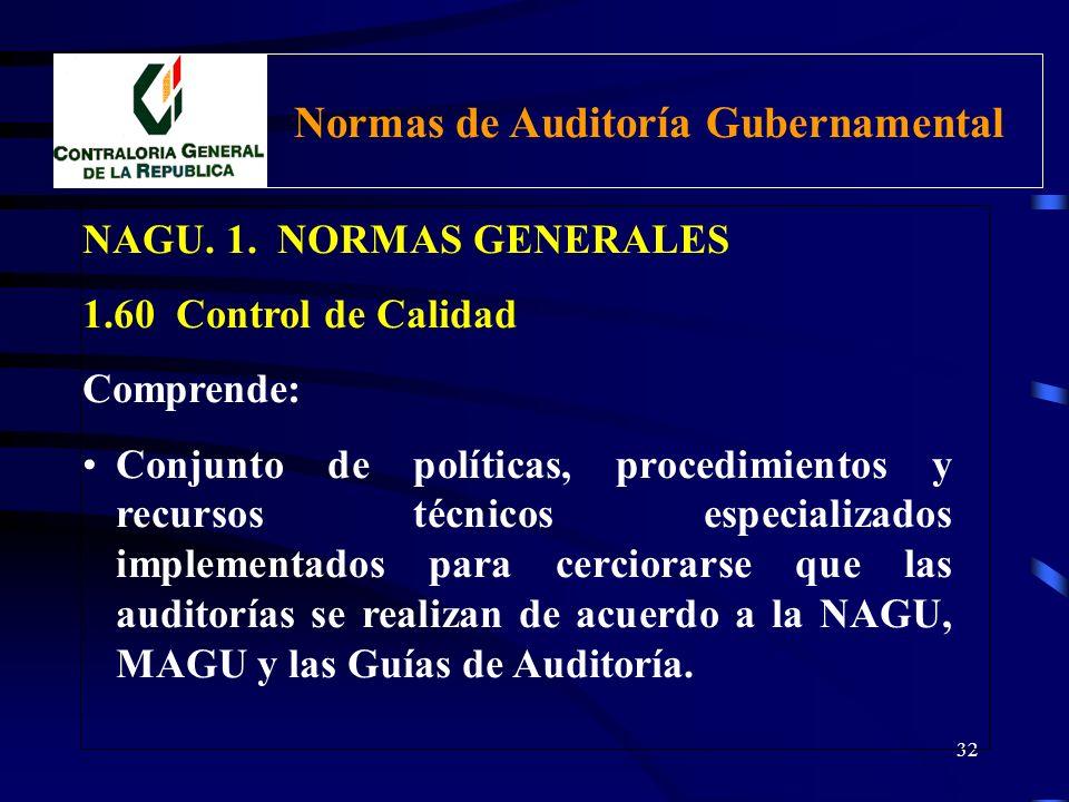 31 NAGU. 1. NORMAS GENERALES 1.60 Control de Calidad Los órganos conformantes del Sistema Nacional de Control y las SOA designadas, que ejecuten Audit