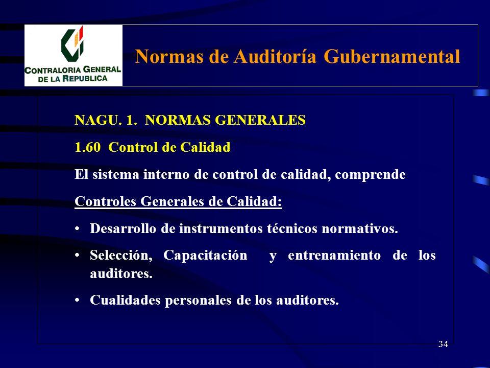 33 NAGU. 1. NORMAS GENERALES 1.60 Control de Calidad Control de Calidad Interno: CGR, OAI y SOA deben establecer sistema de control de calidad interno