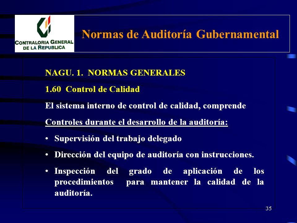 34 NAGU. 1. NORMAS GENERALES 1.60 Control de Calidad El sistema interno de control de calidad, comprende Controles Generales de Calidad: Desarrollo de