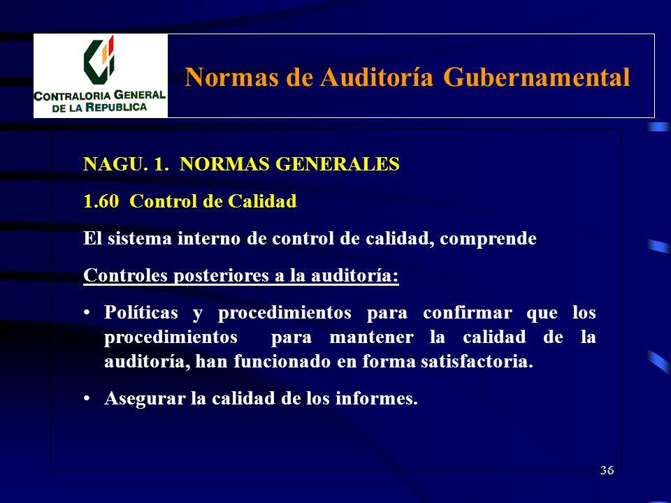 35 NAGU. 1. NORMAS GENERALES 1.60 Control de Calidad El sistema interno de control de calidad, comprende Controles durante el desarrollo de la auditor