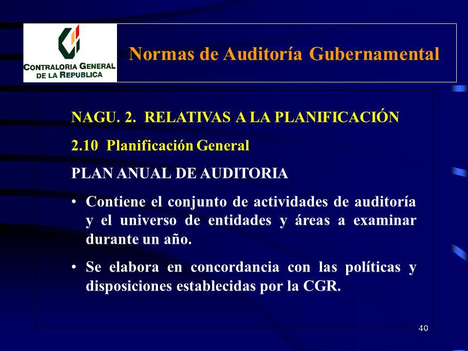 39 NAGU. 2. RELATIVAS A LA PLANIFICACIÓN 2.10 Planificación General La CGR y los OAI conformantes del Sistema Nacional de Control, planificarán sus ac