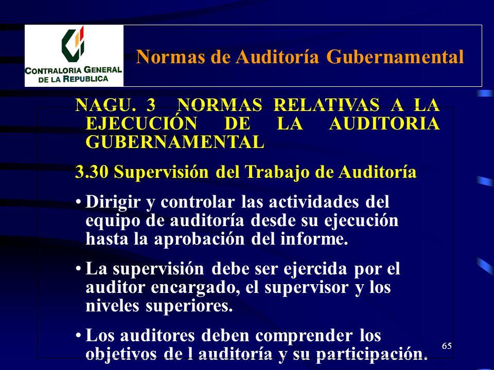 64 NAGU. 3 NORMAS RELATIVAS A LA EJECUCIÓN DE LA AUDITORIA GUBERNAMENTAL 3.30 Supervisión del Trabajo de Auditoría El trabajo de auditoría debe ser ap
