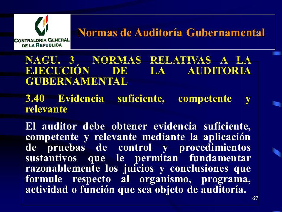 66 NAGU. 3 NORMAS RELATIVAS A LA EJECUCIÓN DE LA AUDITORIA GUBERNAMENTAL 3.30 Supervisión del Trabajo de Auditoría Asegurar la eficiencia,, eficacia y