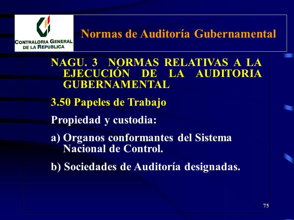 74 NAGU. 3 NORMAS RELATIVAS A LA EJECUCIÓN DE LA AUDITORIA GUBERNAMENTAL 3.50 Papeles de Trabajo Propósito: a) Contribuir a la planeación y realizació
