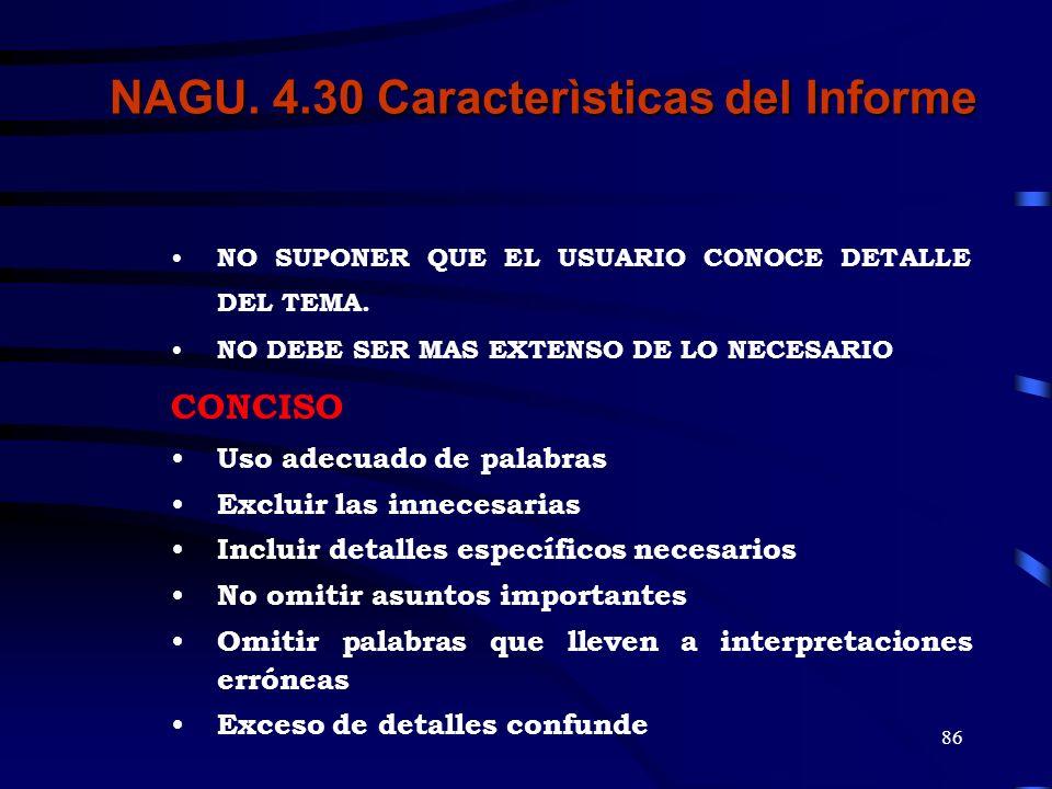 85 NAGU 4.30 CARACTERISTICAS DEL INFORME Los informe que se emitan deben caracterizarse por su alta calidad, por lo cual se deberá tenerse especial cu