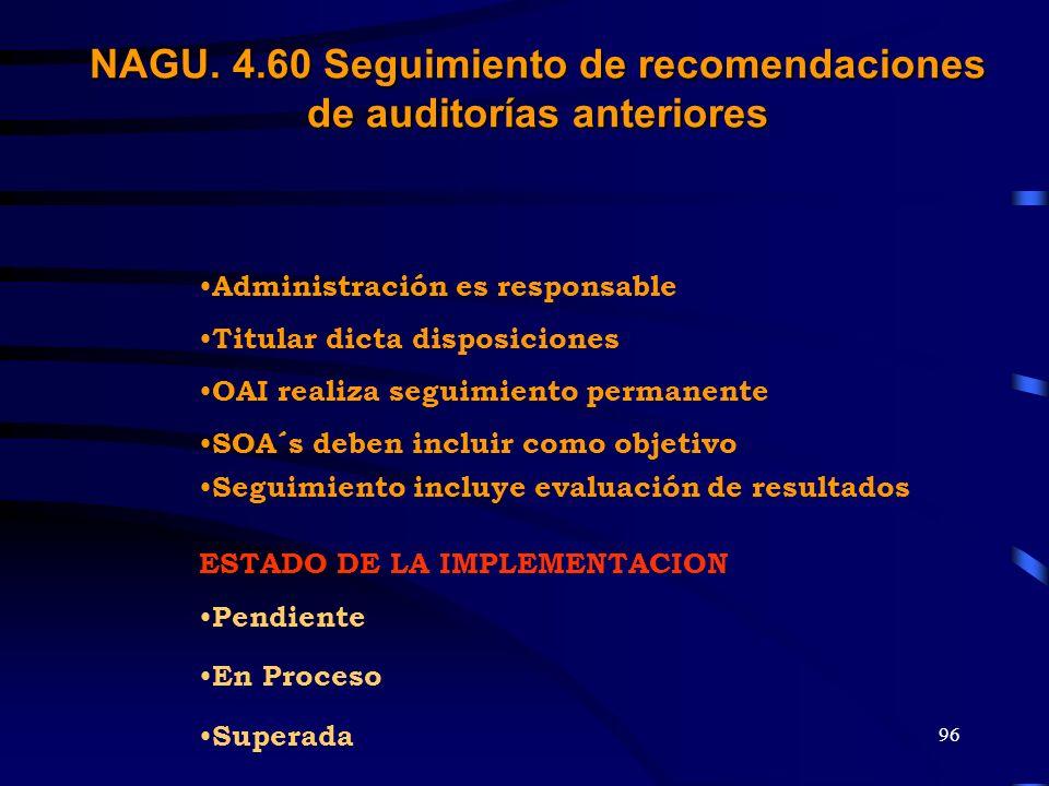 95 SEGUIMIENTO DE IMPLEMENTACION DE RECOMENDACIONES DE INFORMES DETERMINAR SI EMPRENDIERON ACCIONES CORRECTIVAS. NAGU. 4.60 Seguimiento de recomendaci