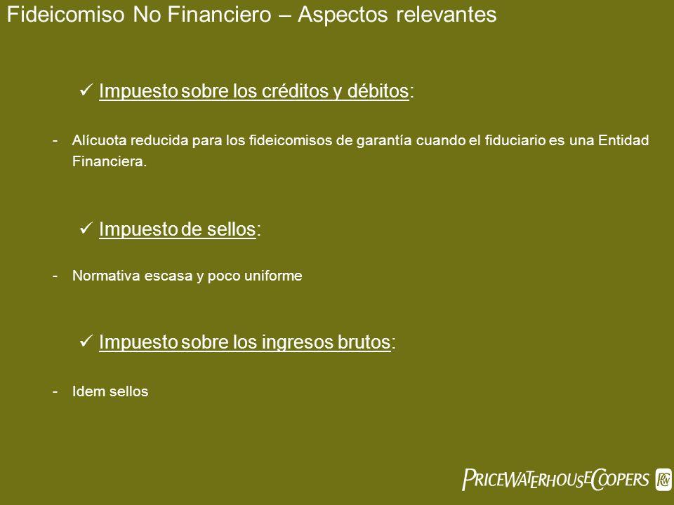 Fideicomiso No Financiero – Aspectos relevantes Impuesto sobre los créditos y débitos: -Alícuota reducida para los fideicomisos de garantía cuando el