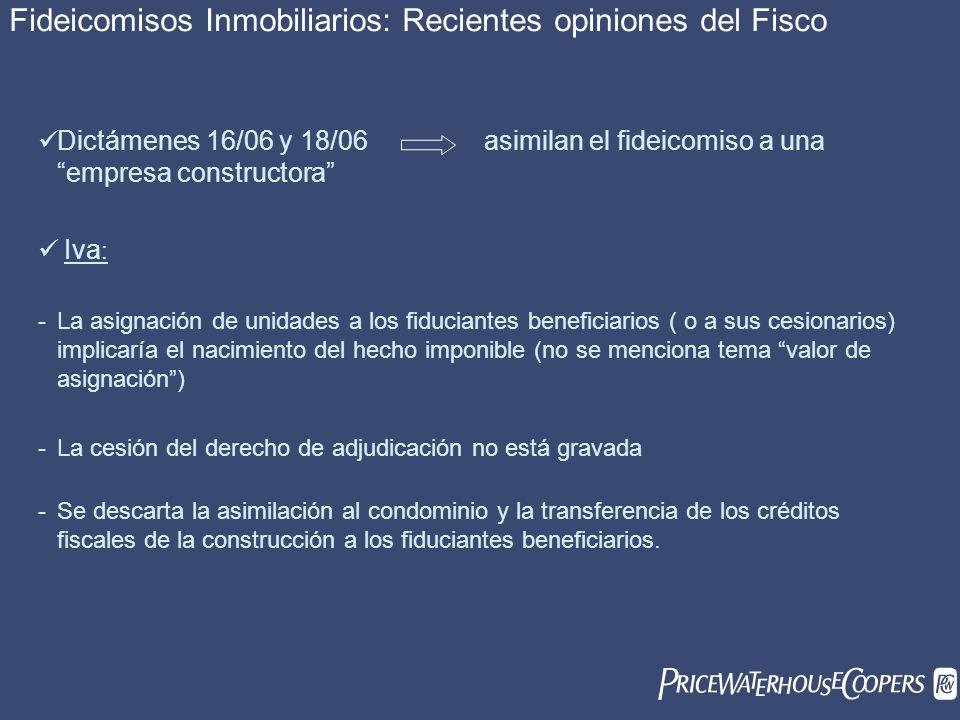 Fideicomisos Inmobiliarios: Recientes opiniones del Fisco Dictámenes 16/06 y 18/06 asimilan el fideicomiso a una empresa constructora Iva : -La asigna