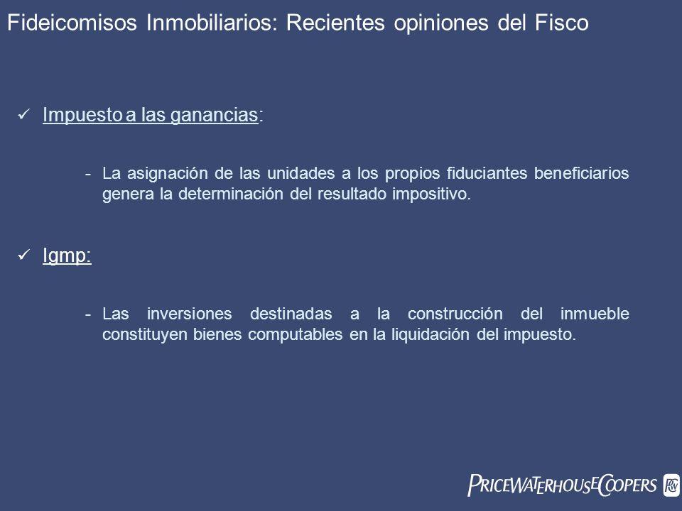 Fideicomisos Inmobiliarios: Recientes opiniones del Fisco Impuesto a las ganancias: -La asignación de las unidades a los propios fiduciantes beneficia