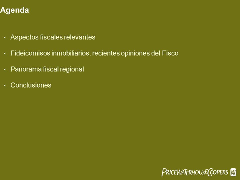 Agenda Aspectos fiscales relevantes Fideicomisos inmobiliarios: recientes opiniones del Fisco Panorama fiscal regional Conclusiones