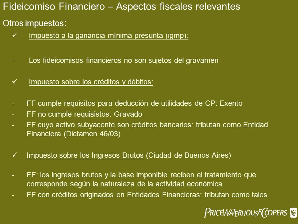 Fideicomiso Financiero – Aspectos fiscales relevantes Otros impuestos : Impuesto a la ganancia mínima presunta (igmp): - Los fideicomisos financieros