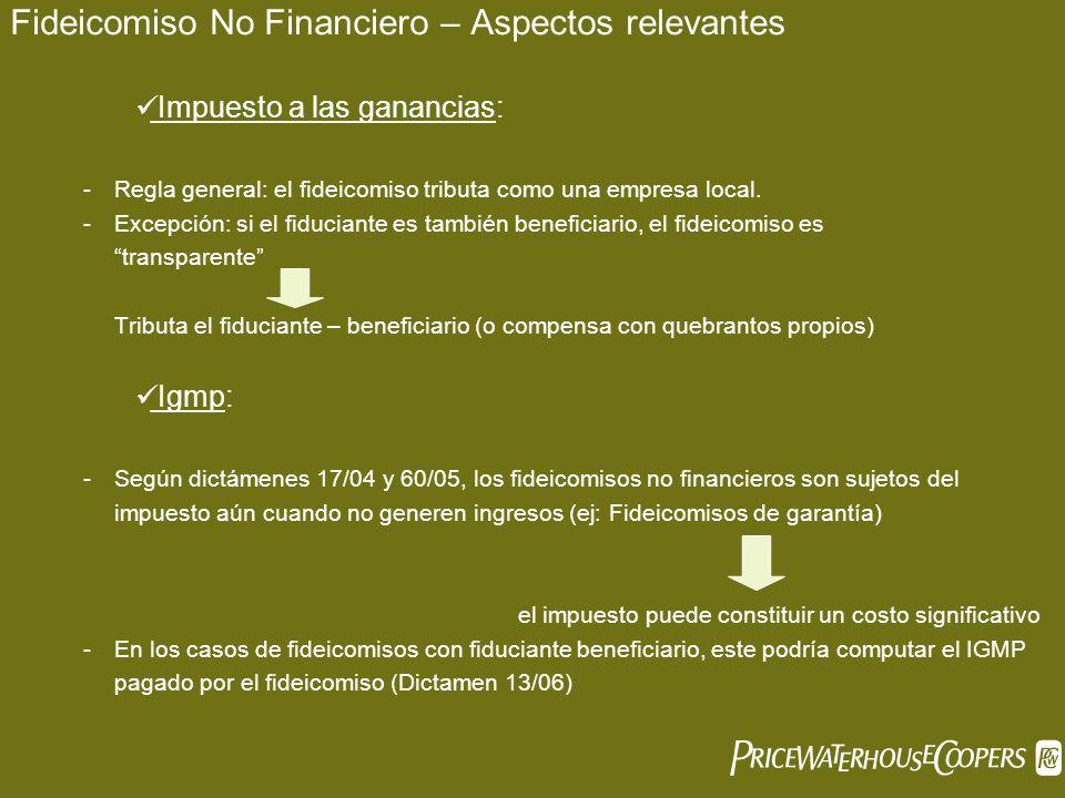 Fideicomiso No Financiero – Aspectos relevantes Impuesto a las ganancias: -Regla general: el fideicomiso tributa como una empresa local. -Excepción: s
