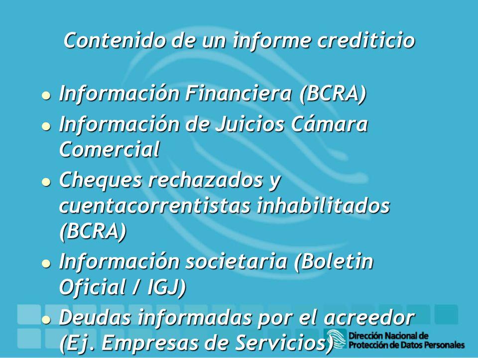 Contenido de un informe crediticio l Información Financiera (BCRA) l Información de Juicios Cámara Comercial l Cheques rechazados y cuentacorrentistas inhabilitados (BCRA) l Información societaria (Boletin Oficial / IGJ) l Deudas informadas por el acreedor (Ej.
