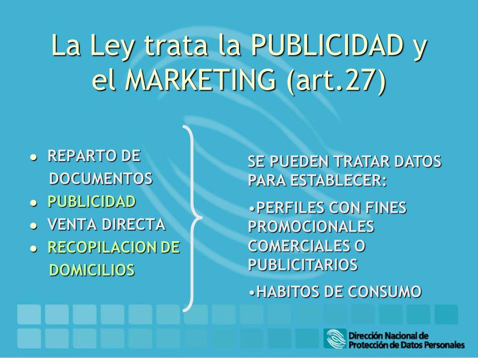 La Ley trata la PUBLICIDAD y el MARKETING (art.27) l REPARTO DE DOCUMENTOS DOCUMENTOS l PUBLICIDAD l VENTA DIRECTA l RECOPILACION DE DOMICILIOS DOMICI