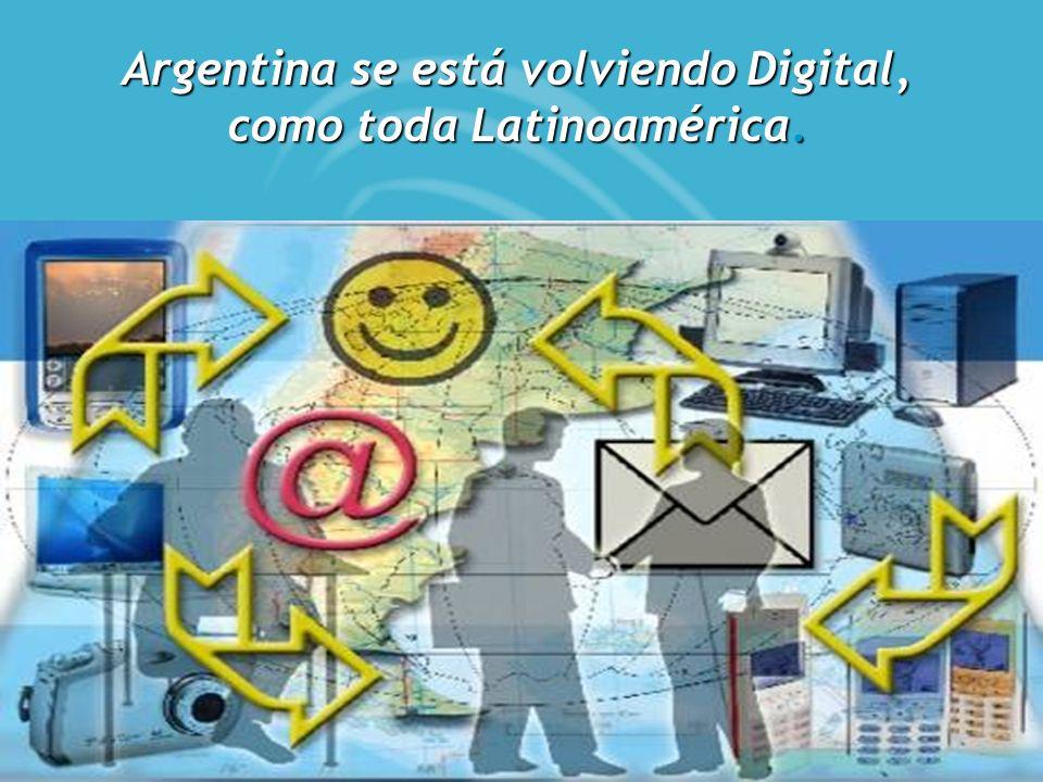 Argentina se está volviendo Digital, como toda Latinoamérica.