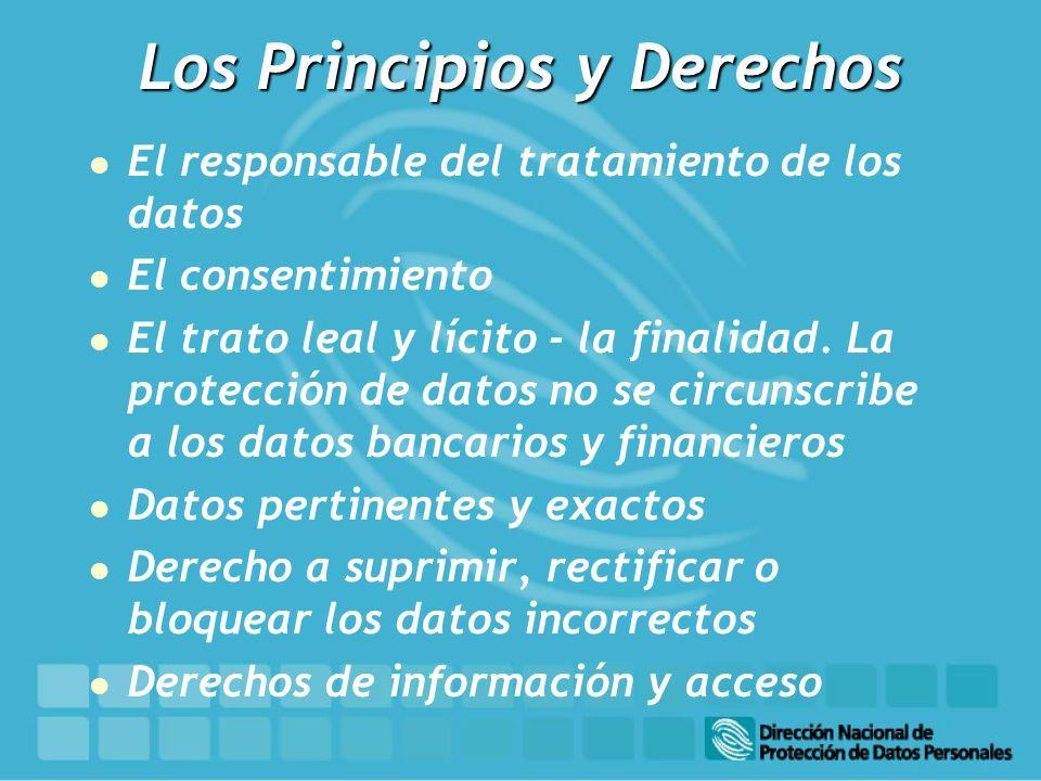 Los Principios y Derechos l El responsable del tratamiento de los datos l El consentimiento l El trato leal y lícito - la finalidad. La protección de