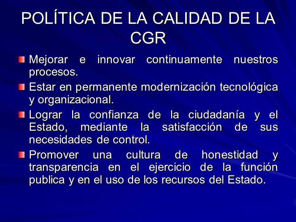 POLÍTICA DE LA CALIDAD DE LA CGR Mejorar e innovar continuamente nuestros procesos.