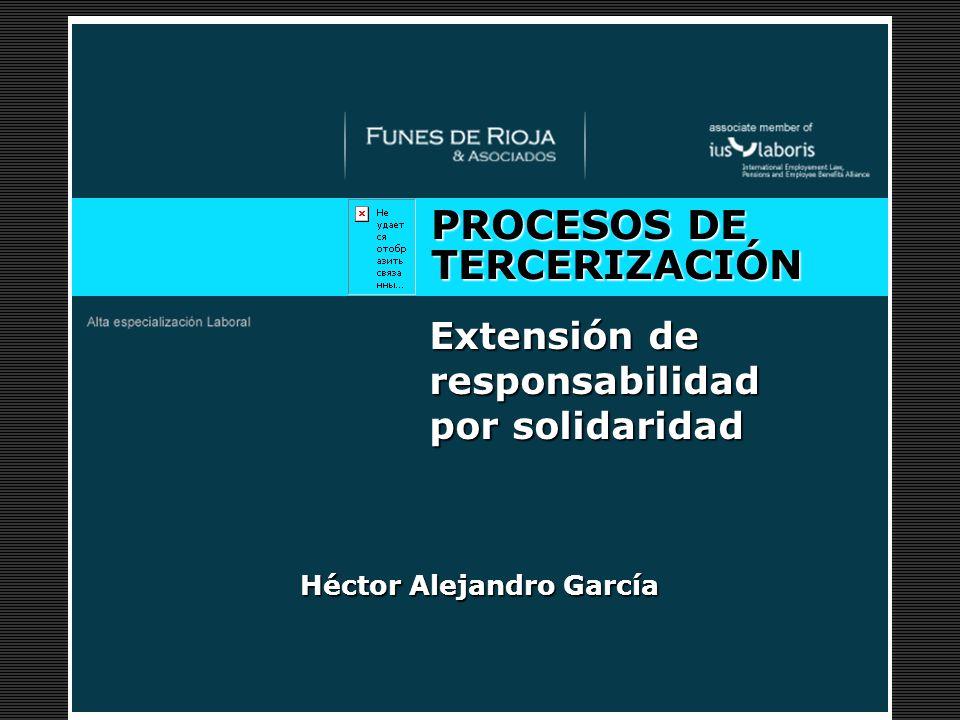 Desayuno de Trabajo PROCESOS DE TERCERIZACIÓN Extensión de responsabilidad por solidaridad Héctor Alejandro García