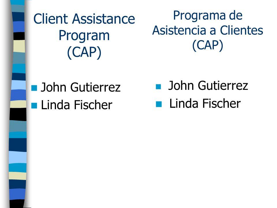 Client Assistance Program (CAP) John Gutierrez Linda Fischer John Gutierrez Linda Fischer Programa de Asistencia a Clientes (CAP)