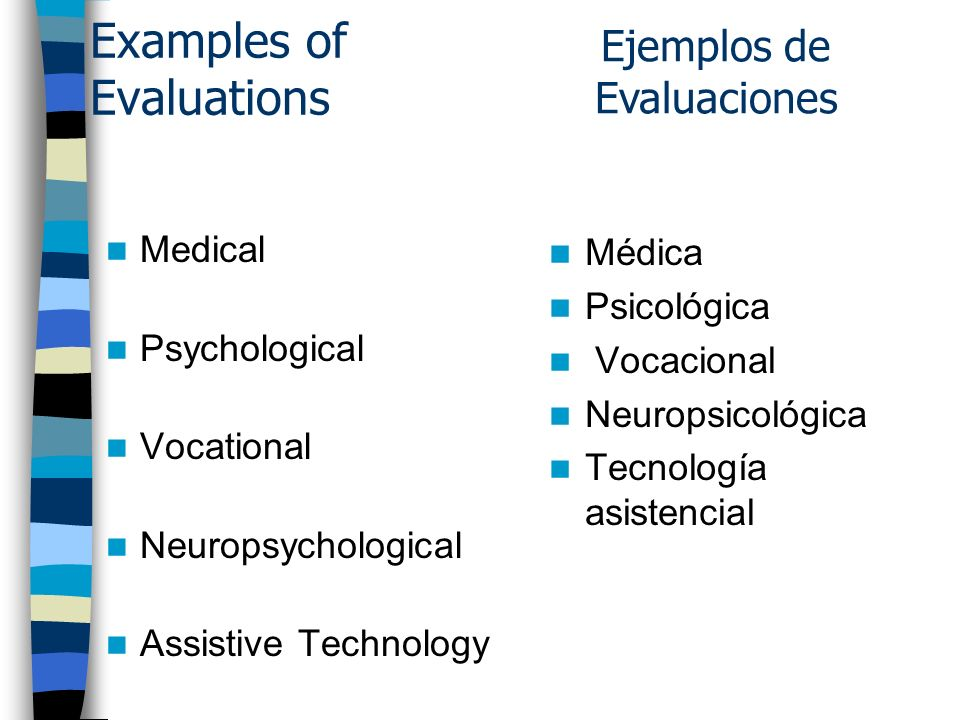 Examples of Evaluations Medical Psychological Vocational Neuropsychological Assistive Technology Médica Psicológica Vocacional Neuropsicológica Tecnol