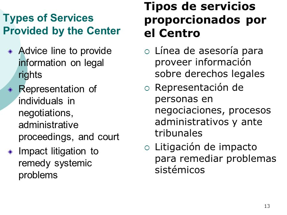 Types of Services Provided by the Center Advice line to provide information on legal rights Representation of individuals in negotiations, administrat