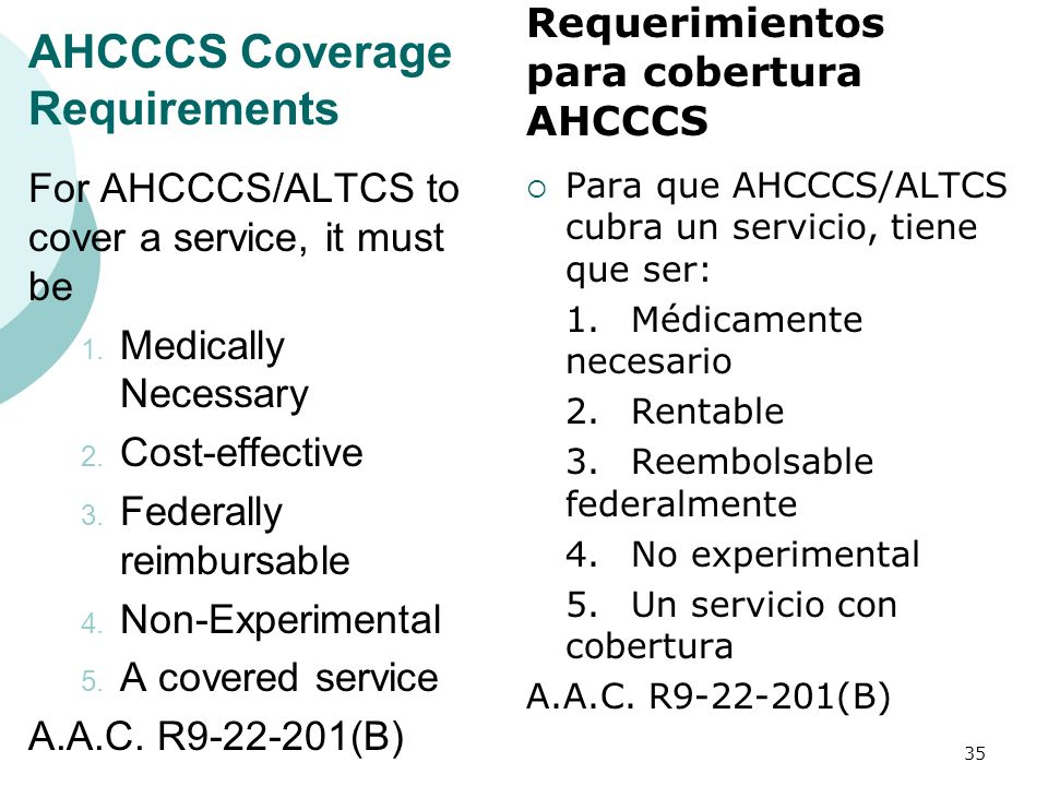 AHCCCS Coverage Requirements For AHCCCS/ALTCS to cover a service, it must be 1.