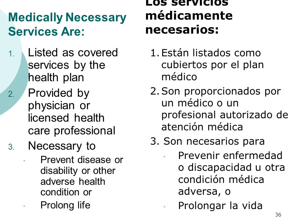 Medically Necessary Services Are: 1. Listed as covered services by the health plan 2. Provided by physician or licensed health care professional 3. Ne