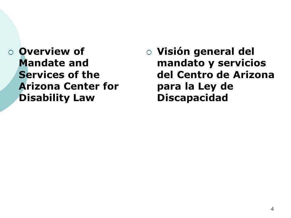 Overview of Mandate and Services of the Arizona Center for Disability Law Visión general del mandato y servicios del Centro de Arizona para la Ley de