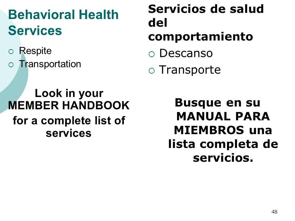 Behavioral Health Services Respite Transportation Look in your MEMBER HANDBOOK for a complete list of services Descanso Transporte Busque en su MANUAL PARA MIEMBROS una lista completa de servicios.