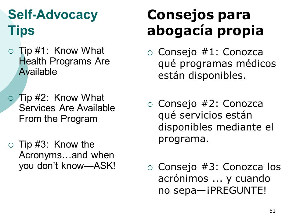 Self-Advocacy Tips Tip #1: Know What Health Programs Are Available Tip #2: Know What Services Are Available From the Program Tip #3: Know the Acronyms