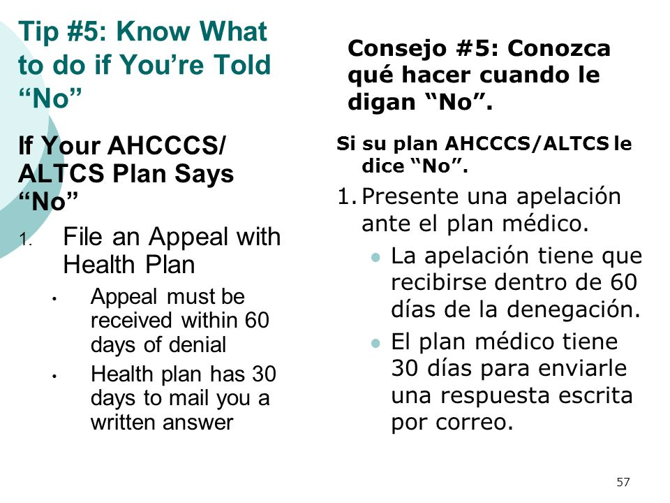 Tip #5: Know What to do if Youre Told No If Your AHCCCS/ ALTCS Plan Says No 1.