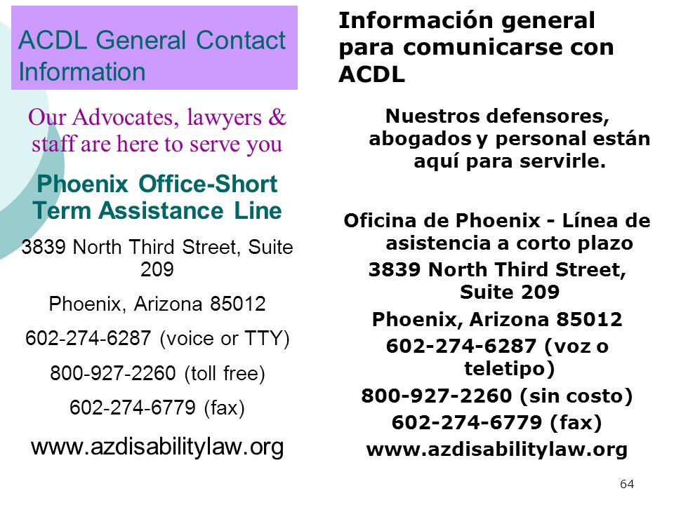 ACDL General Contact Information Our Advocates, lawyers & staff are here to serve you Phoenix Office-Short Term Assistance Line 3839 North Third Stree